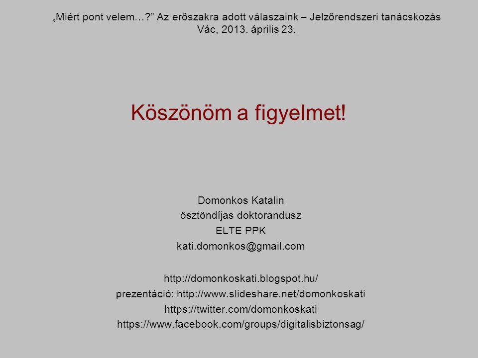 """""""Miért pont velem… Az erőszakra adott válaszaink – Jelzőrendszeri tanácskozás Vác, 2013. április 23."""