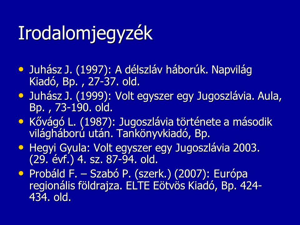 Irodalomjegyzék Juhász J. (1997): A délszláv háborúk. Napvilág Kiadó, Bp. , 27-37. old.