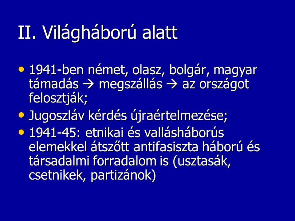 II. Világháború alatt 1941-ben német, olasz, bolgár, magyar támadás  megszállás  az országot felosztják;