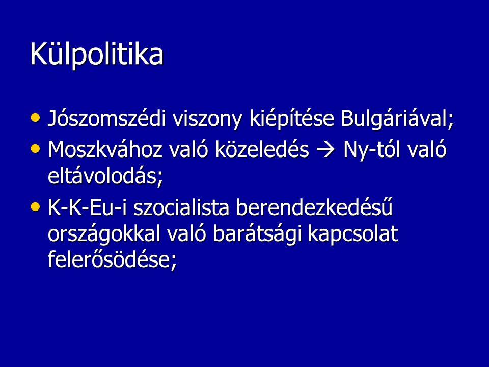 Külpolitika Jószomszédi viszony kiépítése Bulgáriával;