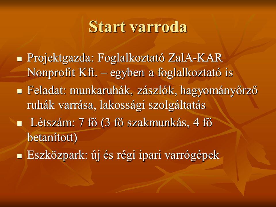 Start varroda Projektgazda: Foglalkoztató ZalA-KAR Nonprofit Kft. – egyben a foglalkoztató is.