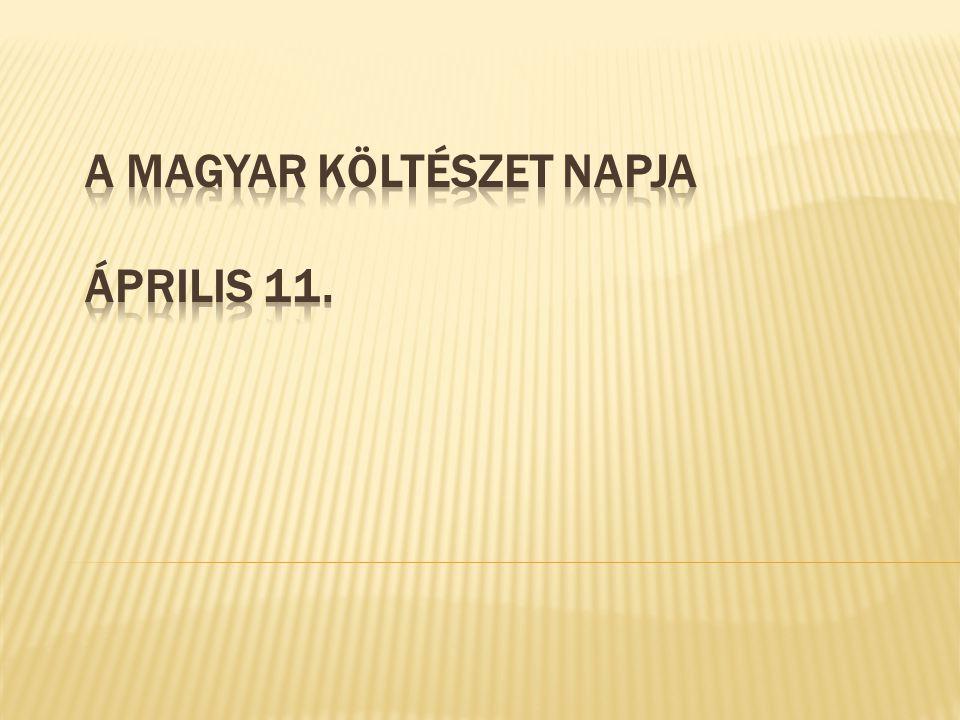 A magyar költészet napja Április 11.