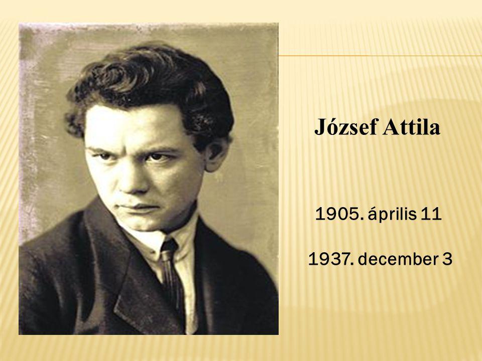 József Attila 1905. április 11 1937. december 3