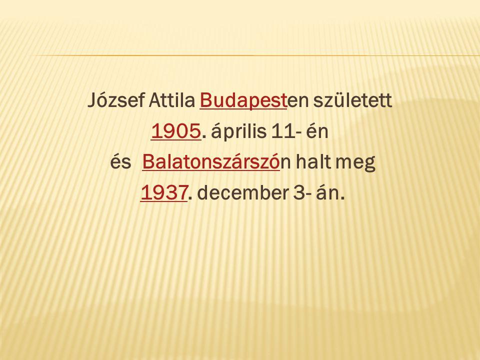 József Attila Budapesten született és Balatonszárszón halt meg