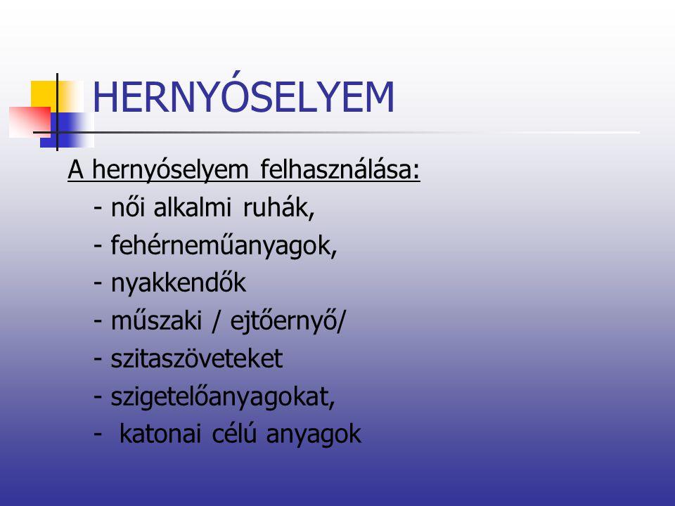 HERNYÓSELYEM A hernyóselyem felhasználása: - női alkalmi ruhák,