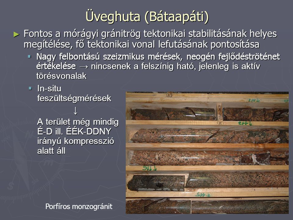 Üveghuta (Bátaapáti) Fontos a mórágyi gránitrög tektonikai stabilitásának helyes megítélése, fő tektonikai vonal lefutásának pontosítása.