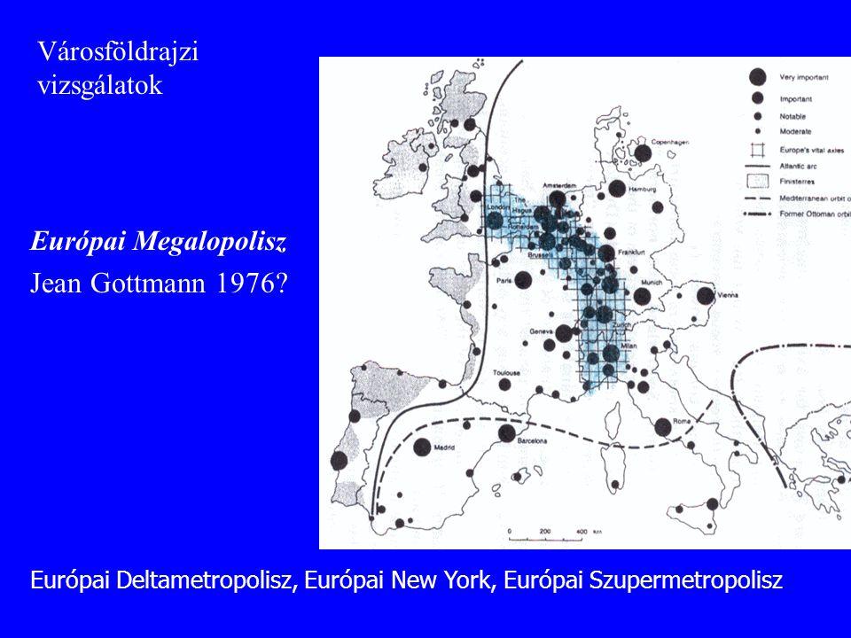 Jean Gottmann 1976 Városföldrajzi vizsgálatok Európai Megalopolisz