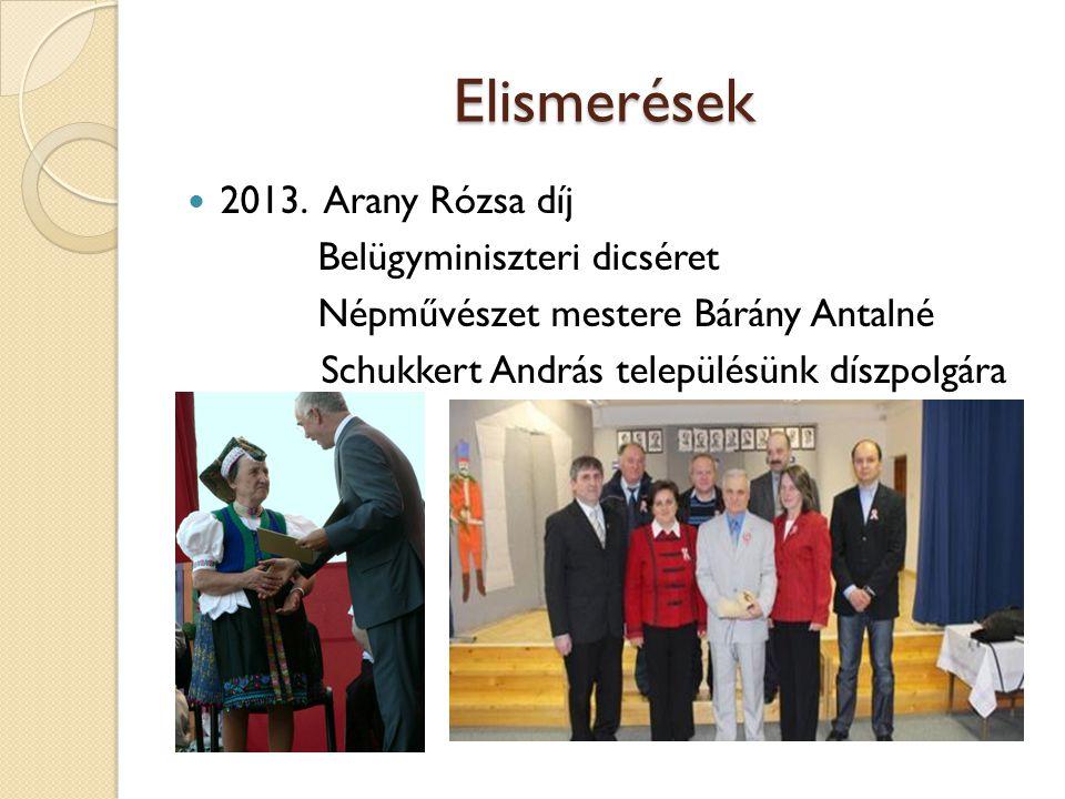 Elismerések 2013. Arany Rózsa díj Belügyminiszteri dicséret