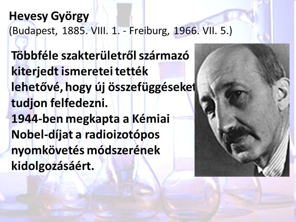 Hevesy György (Budapest, 1885. VIII. 1. - Freiburg, 1966. VII. 5.)
