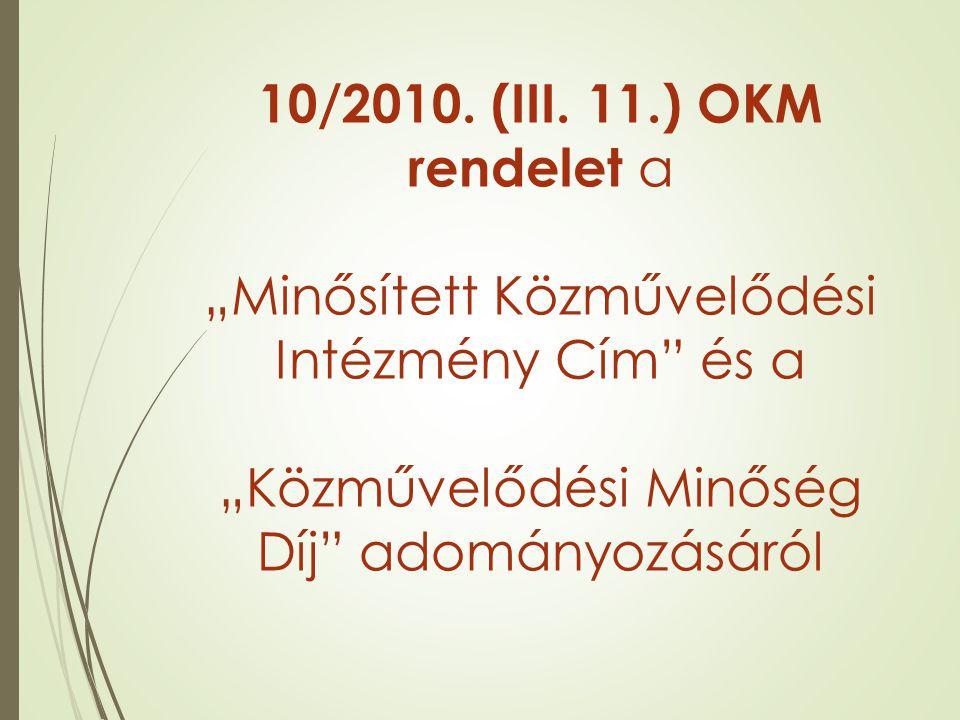 """10/2010. (III. 11.) OKM rendelet a """"Minősített Közművelődési Intézmény Cím és a """"Közművelődési Minőség Díj adományozásáról"""