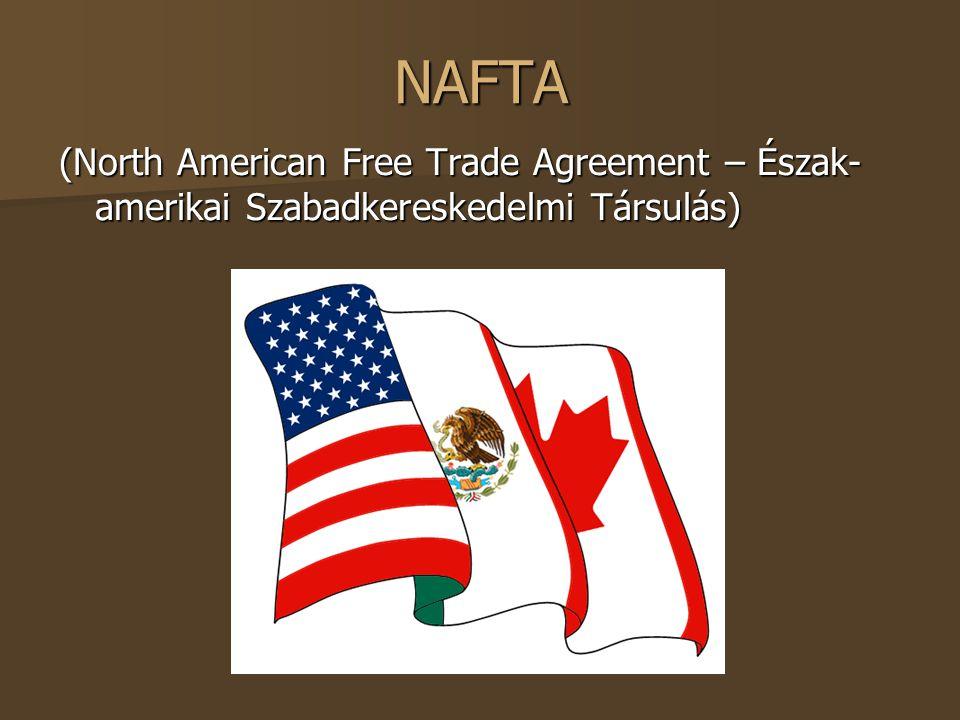 NAFTA (North American Free Trade Agreement – Észak-amerikai Szabadkereskedelmi Társulás)