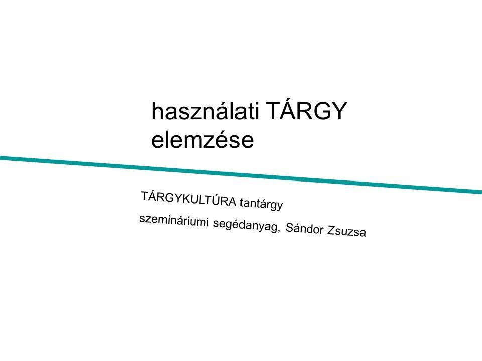 használati TÁRGY elemzése TÁRGYKULTÚRA tantárgy