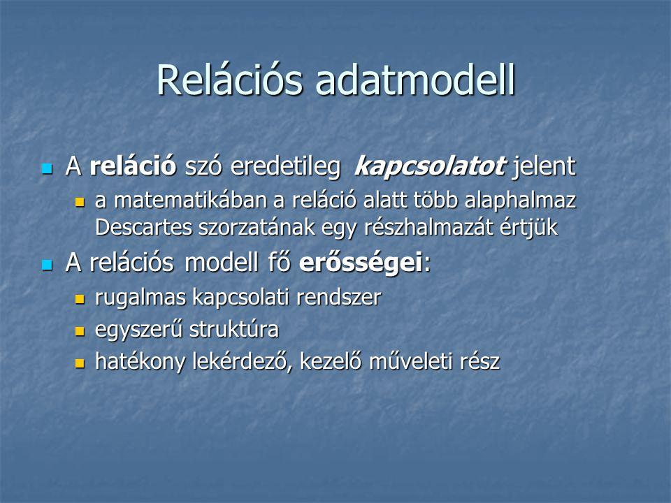 Relációs adatmodell A reláció szó eredetileg kapcsolatot jelent