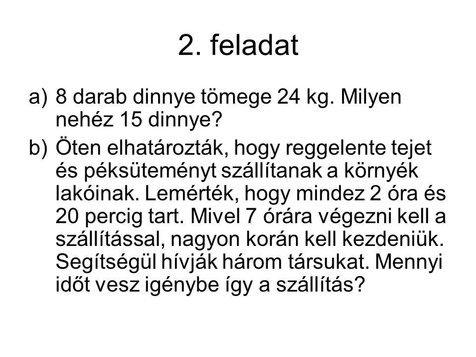 2. feladat 8 darab dinnye tömege 24 kg. Milyen nehéz 15 dinnye