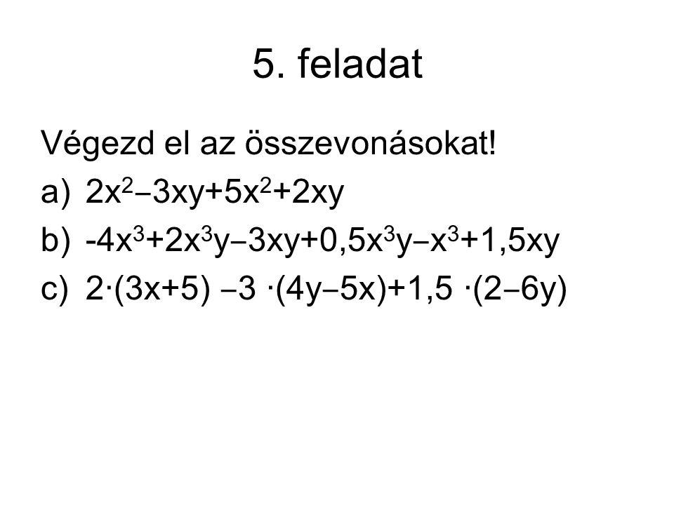 5. feladat Végezd el az összevonásokat! 2x2‒3xy+5x2+2xy