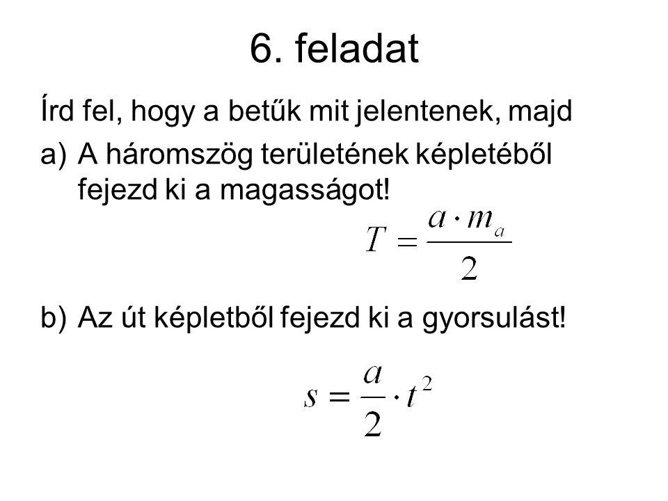 6. feladat Írd fel, hogy a betűk mit jelentenek, majd
