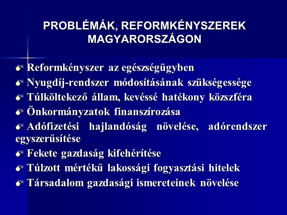 PROBLÉMÁK, REFORMKÉNYSZEREK MAGYARORSZÁGON