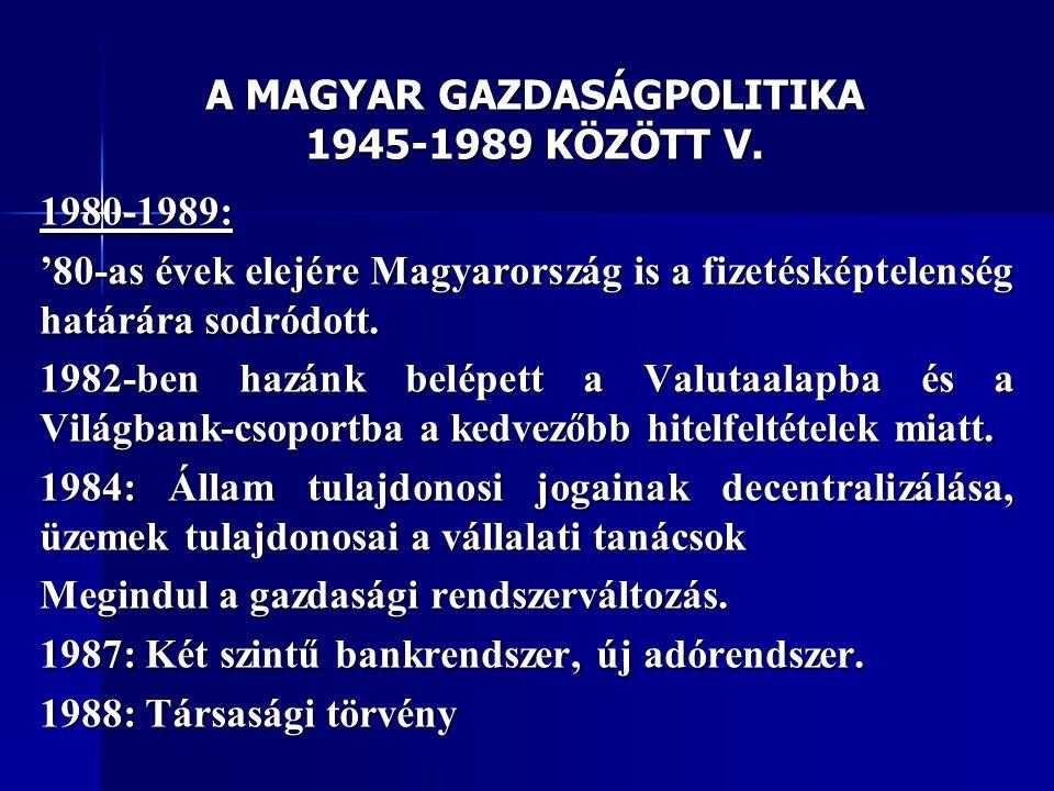 A MAGYAR GAZDASÁGPOLITIKA 1945-1989 KÖZÖTT V.