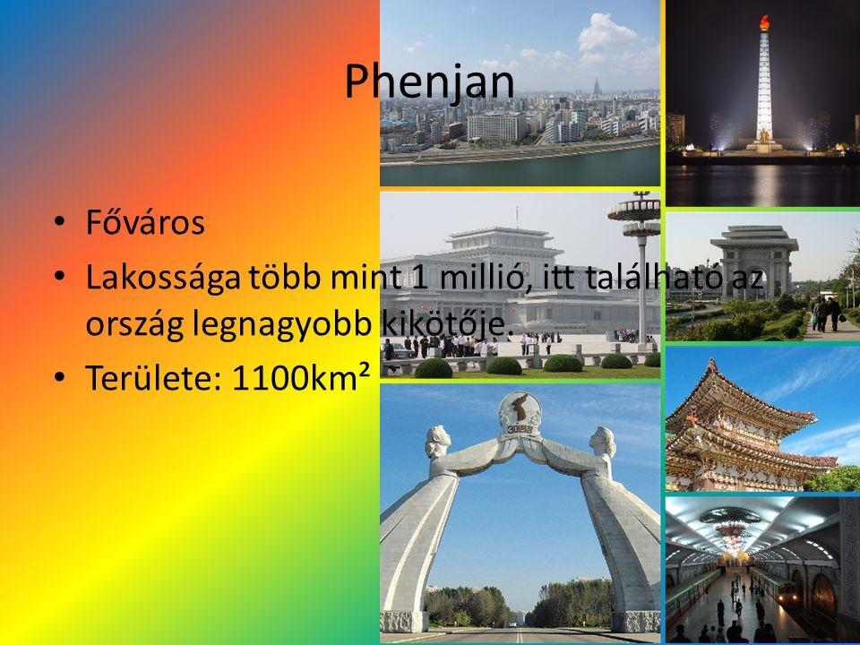 Phenjan Főváros. Lakossága több mint 1 millió, itt található az ország legnagyobb kikötője.