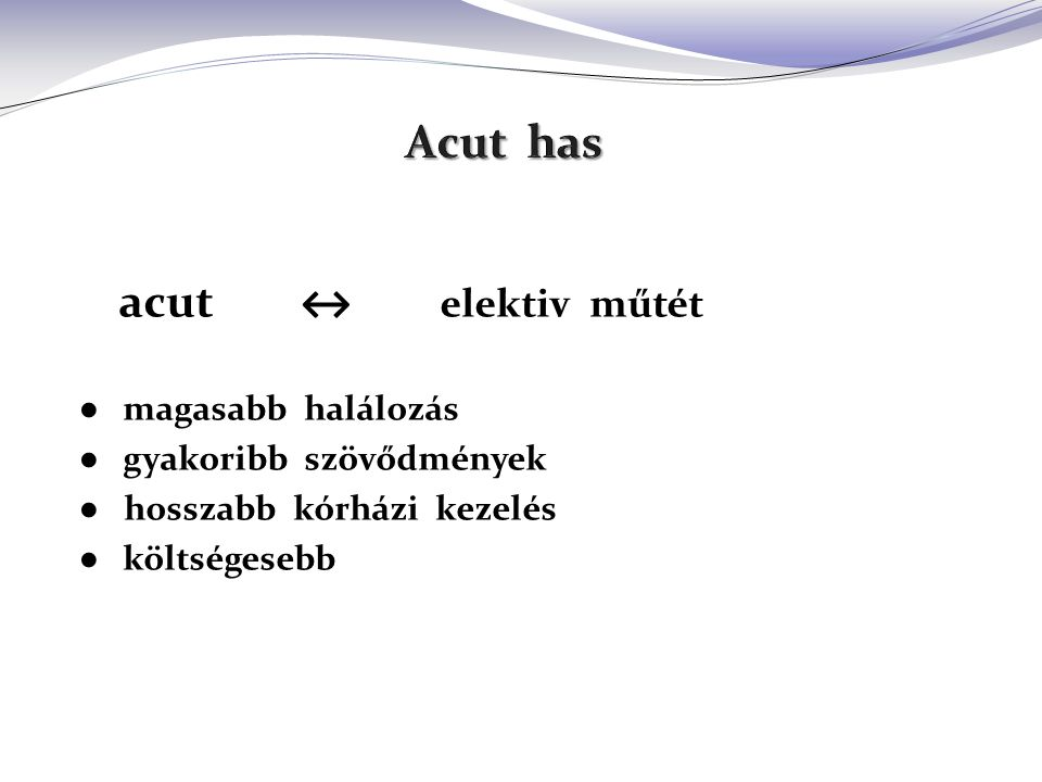 Acut has acut ↔ elektiv műtét ● magasabb halálozás