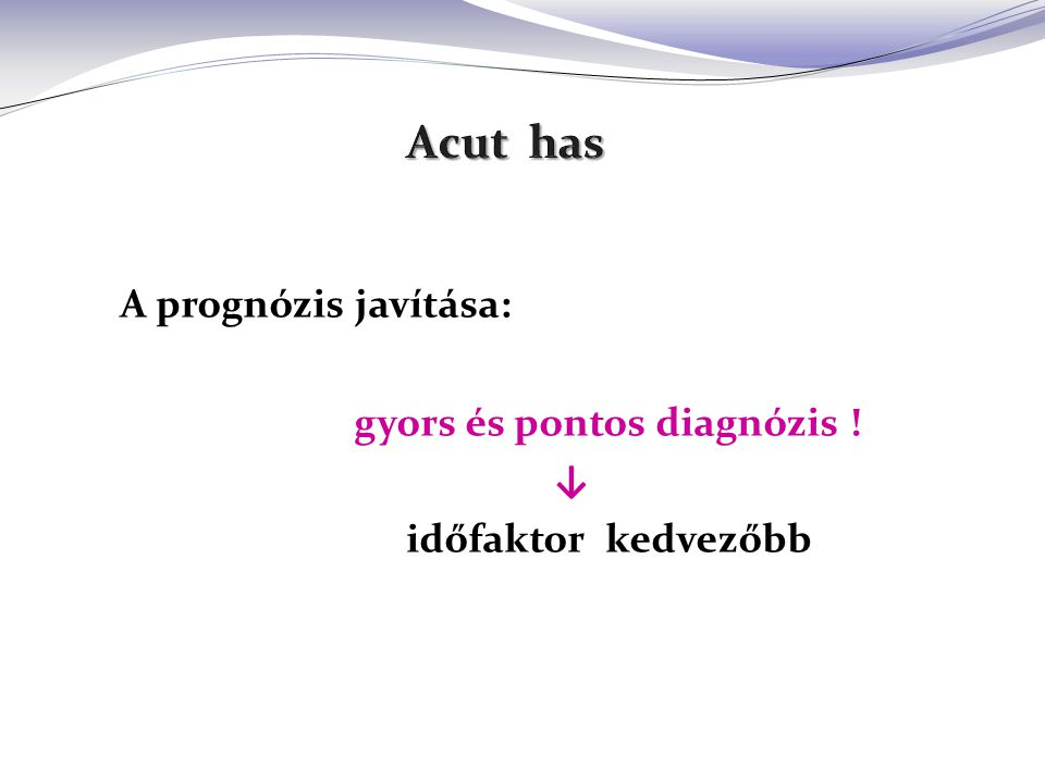 Acut has A prognózis javítása: ↓ időfaktor kedvezőbb