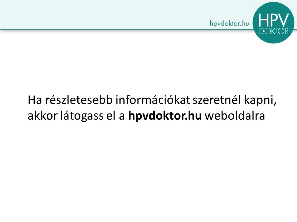 Ha részletesebb információkat szeretnél kapni, akkor látogass el a hpvdoktor.hu weboldalra
