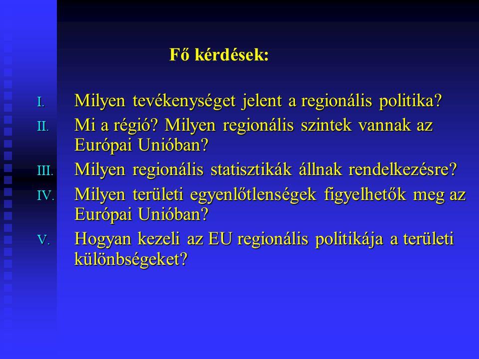 Fő kérdések: Milyen tevékenységet jelent a regionális politika Mi a régió Milyen regionális szintek vannak az Európai Unióban