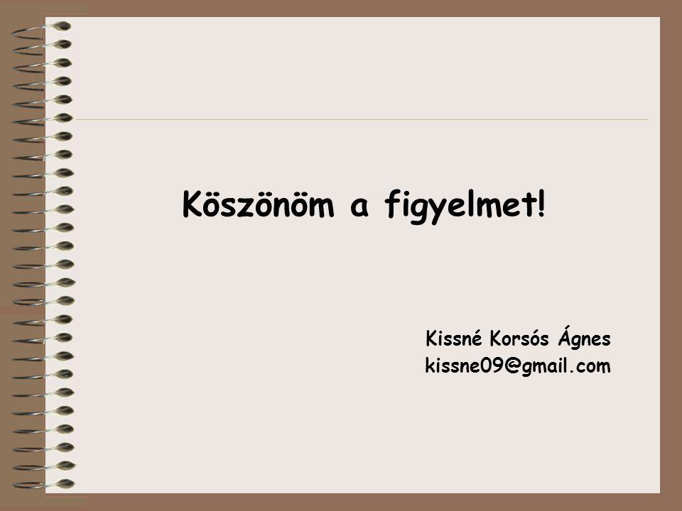 Köszönöm a figyelmet! Kissné Korsós Ágnes kissne09@gmail.com