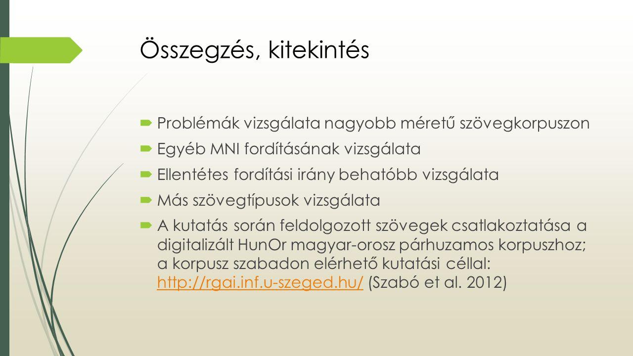 Összegzés, kitekintés Problémák vizsgálata nagyobb méretű szövegkorpuszon. Egyéb MNI fordításának vizsgálata.