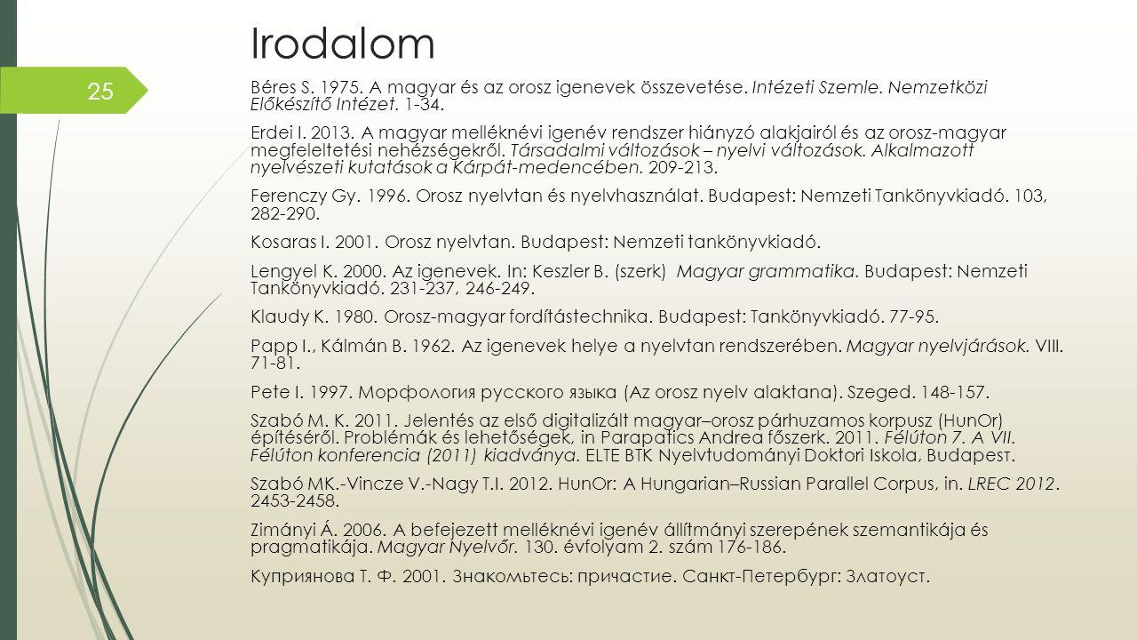 Irodalom Béres S. 1975. A magyar és az orosz igenevek összevetése. Intézeti Szemle. Nemzetközi Előkészítő Intézet. 1-34.