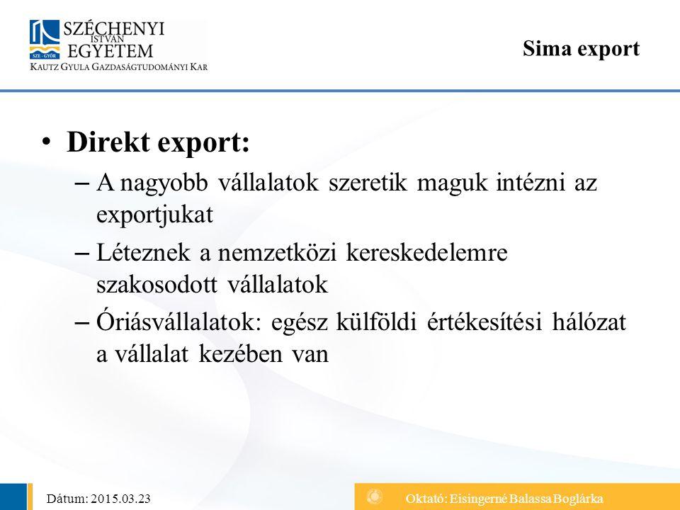 Sima export Direkt export: A nagyobb vállalatok szeretik maguk intézni az exportjukat. Léteznek a nemzetközi kereskedelemre szakosodott vállalatok.