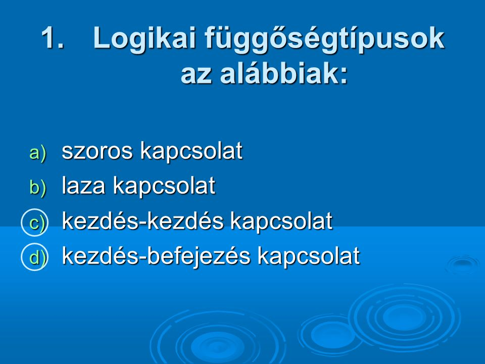 Logikai függőségtípusok az alábbiak: