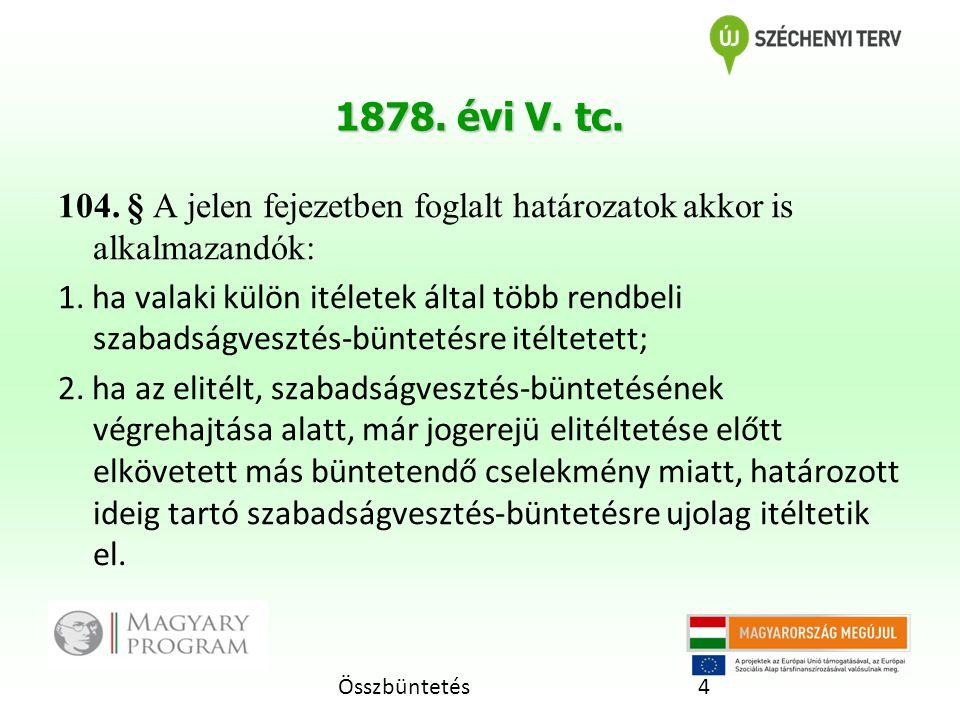 1878. évi V. tc. 104. § A jelen fejezetben foglalt határozatok akkor is alkalmazandók: