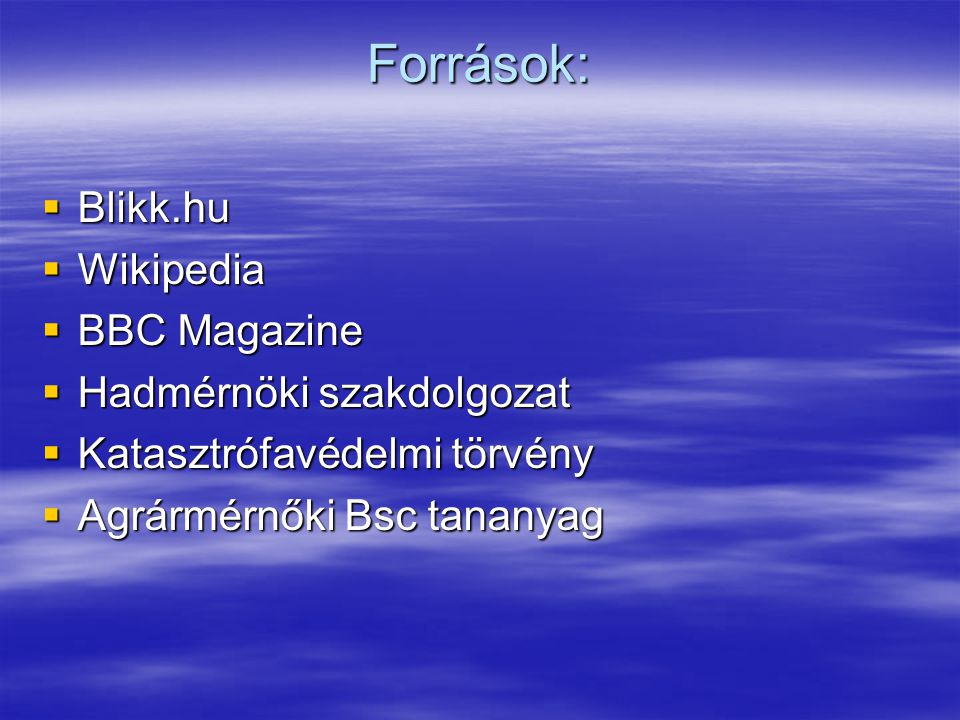 Források: Blikk.hu Wikipedia BBC Magazine Hadmérnöki szakdolgozat
