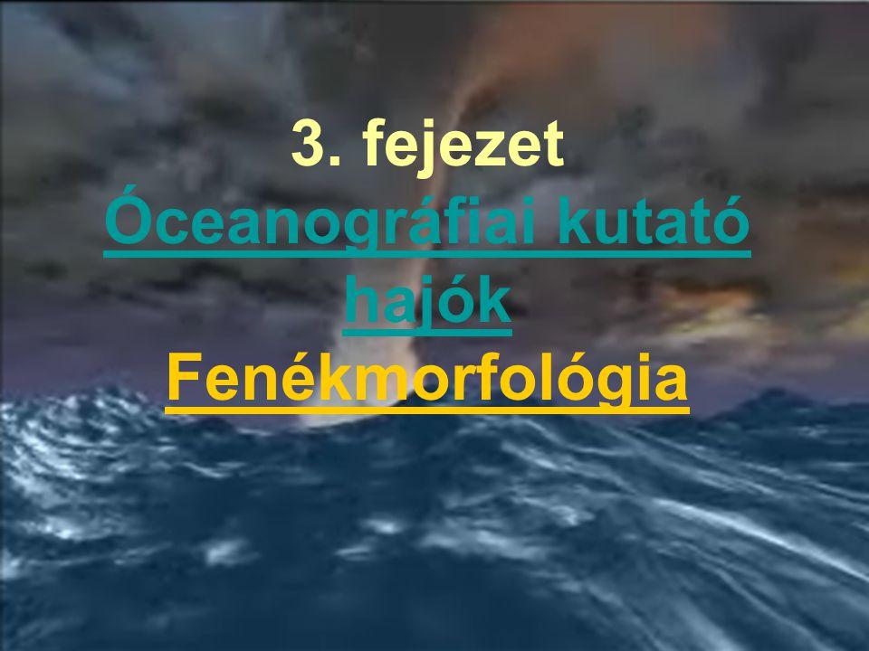 3. fejezet Óceanográfiai kutató hajók Fenékmorfológia