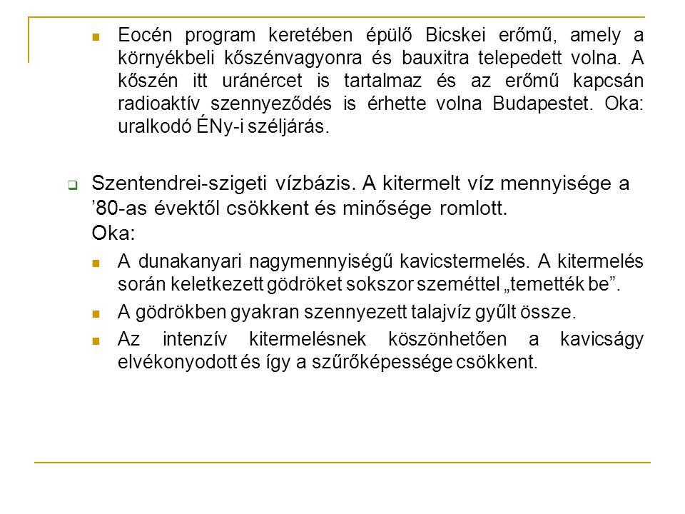 Eocén program keretében épülő Bicskei erőmű, amely a környékbeli kőszénvagyonra és bauxitra telepedett volna. A kőszén itt uránércet is tartalmaz és az erőmű kapcsán radioaktív szennyeződés is érhette volna Budapestet. Oka: uralkodó ÉNy-i széljárás.