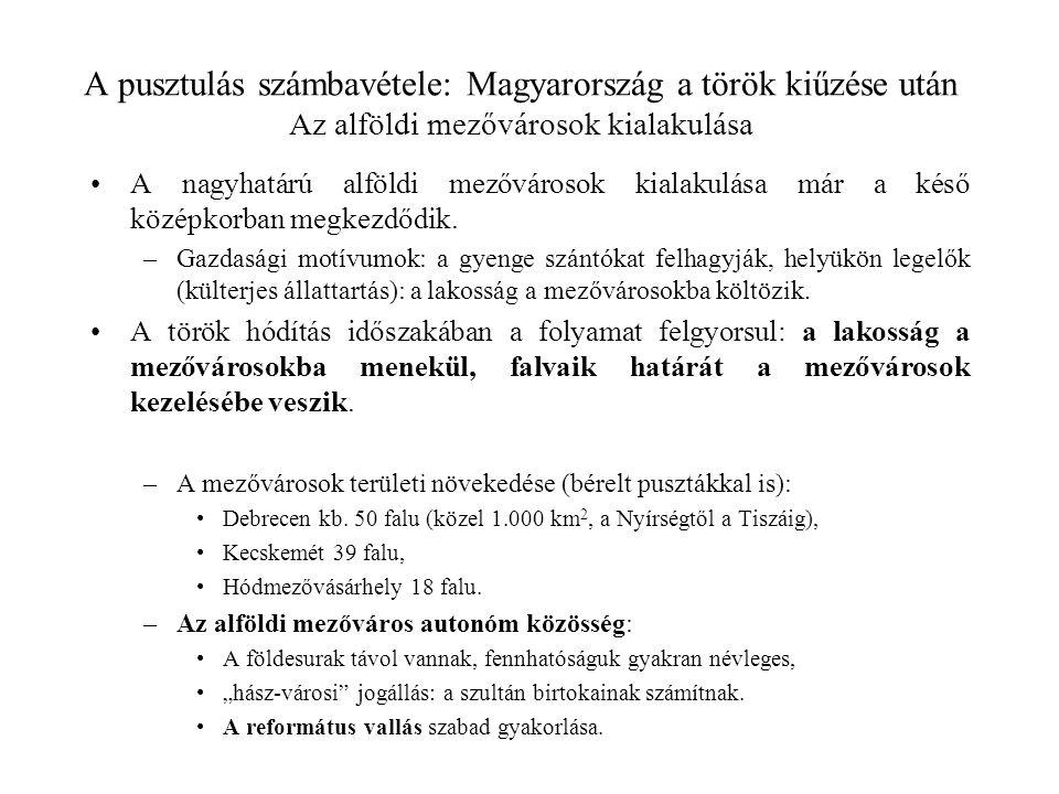 A pusztulás számbavétele: Magyarország a török kiűzése után Az alföldi mezővárosok kialakulása