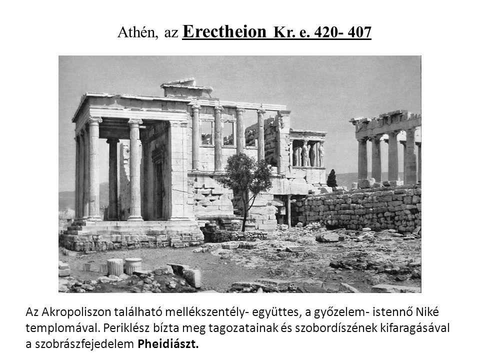 Athén, az Erectheion Kr. e. 420- 407