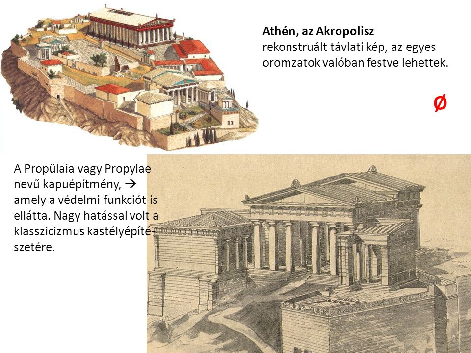 Athén, az Akropolisz rekonstruált távlati kép, az egyes oromzatok valóban festve lehettek. Ø. A Propülaia vagy Propylae nevű kapuépítmény, 