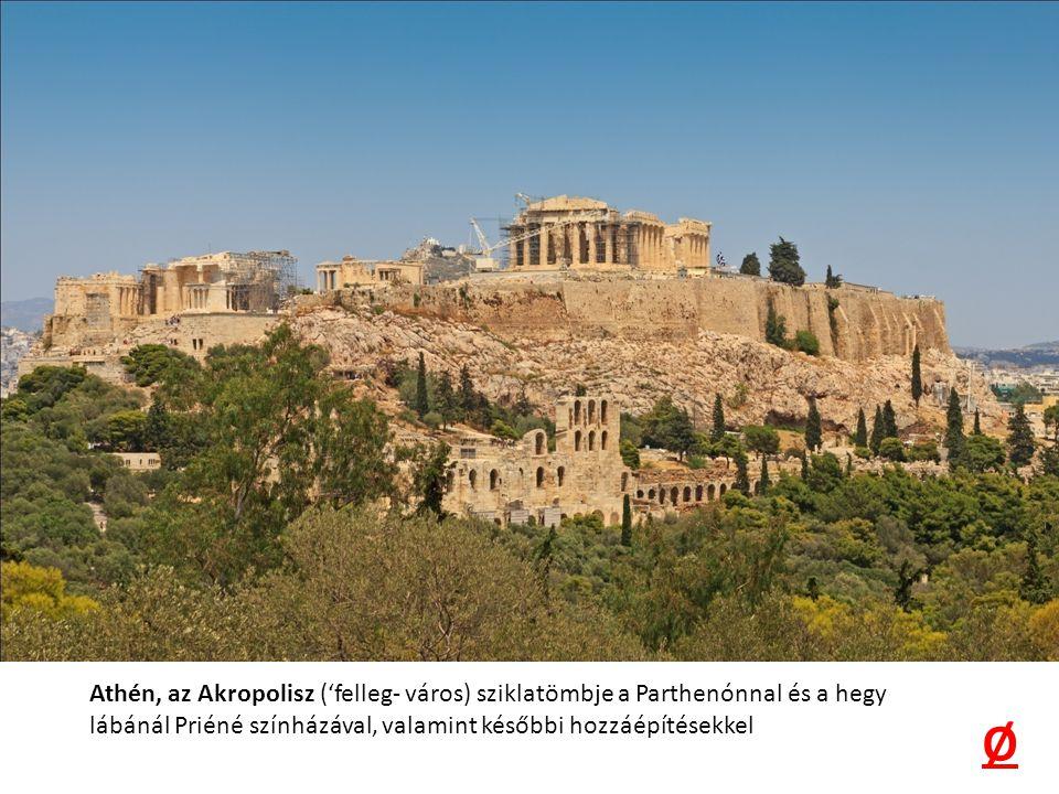 Athén, az Akropolisz ('felleg- város) sziklatömbje a Parthenónnal és a hegy lábánál Priéné színházával, valamint későbbi hozzáépítésekkel