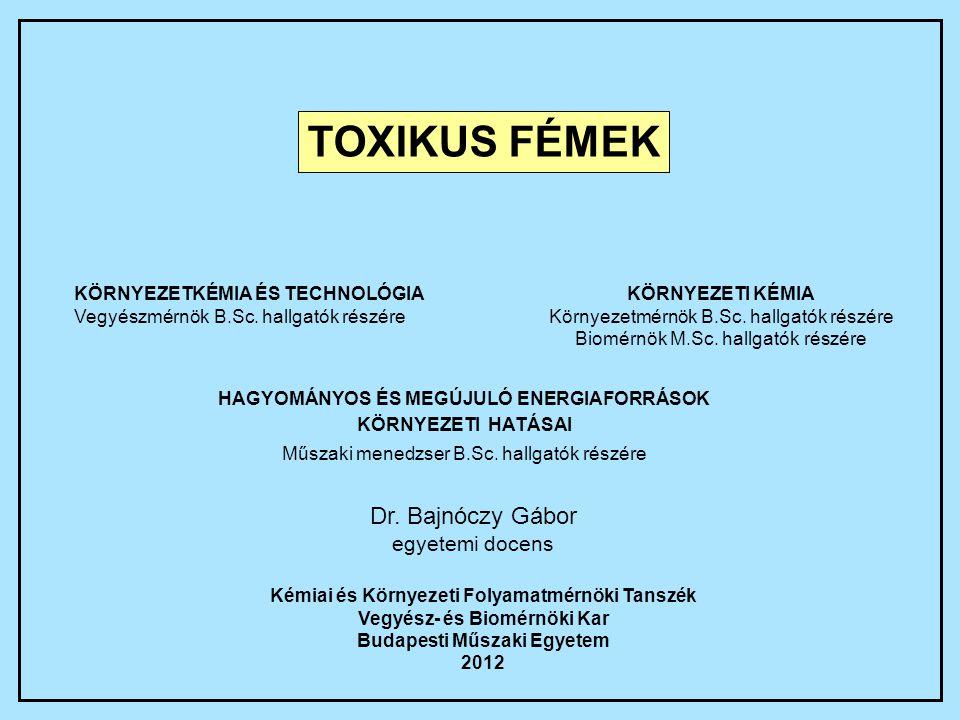 TOXIKUS FÉMEK Dr. Bajnóczy Gábor egyetemi docens