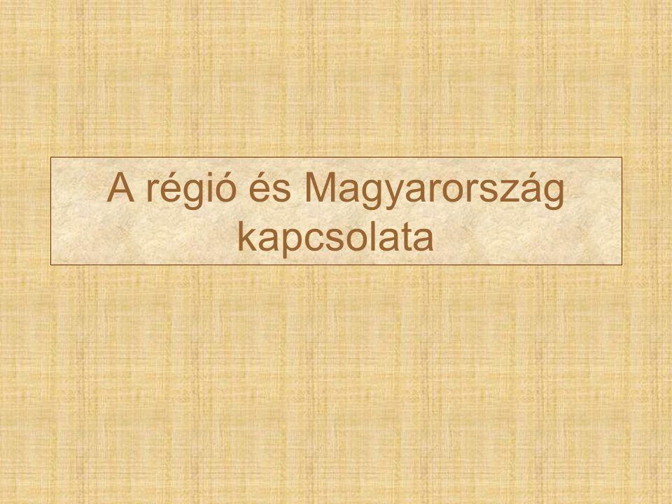 A régió és Magyarország kapcsolata