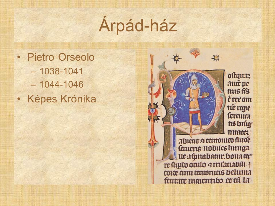 Árpád-ház Pietro Orseolo 1038-1041 1044-1046 Képes Krónika