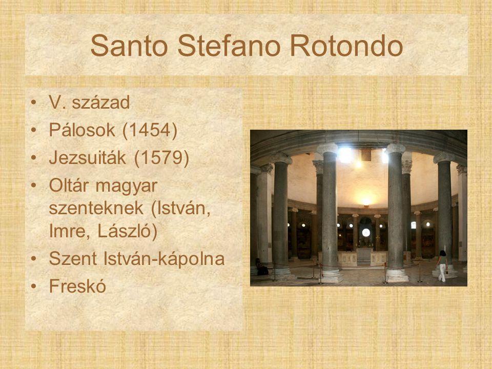 Santo Stefano Rotondo V. század Pálosok (1454) Jezsuiták (1579)