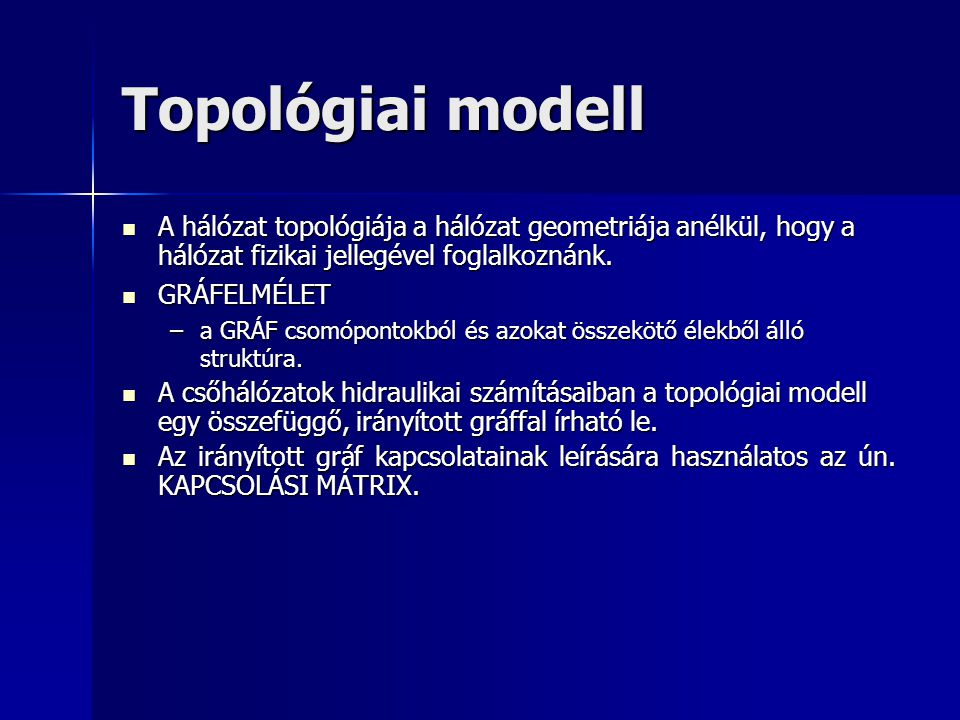 Topológiai modell A hálózat topológiája a hálózat geometriája anélkül, hogy a hálózat fizikai jellegével foglalkoznánk.