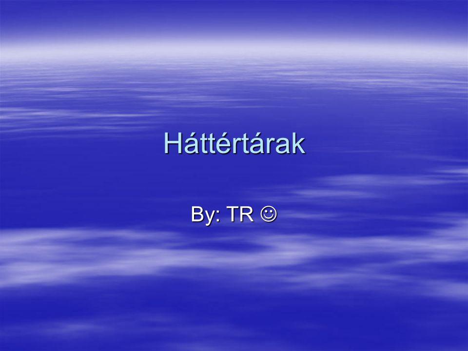 Háttértárak By: TR 