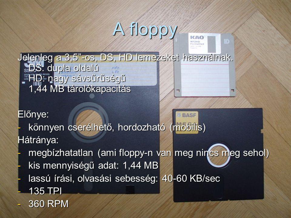 A floppy Jelenleg a 3,5 -os, DS, HD lemezeket használnak. DS: dupla oldalú HD: nagy sávsűrűségű 1,44 MB tárolókapacitás.