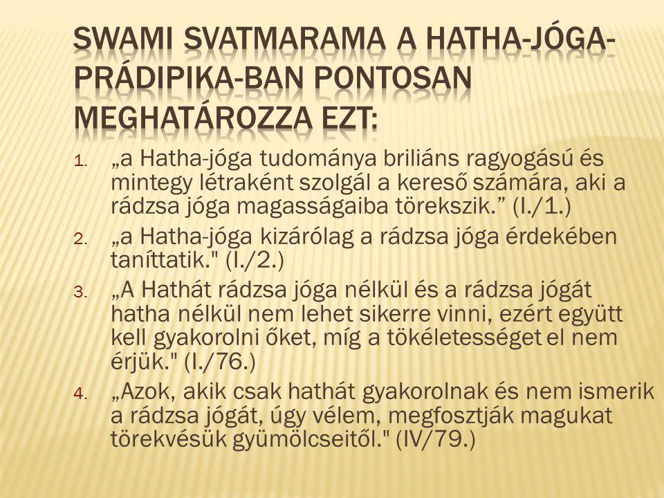 Swami Svatmarama a Hatha-jóga-Prádipika-ban pontosan meghatározza ezt: