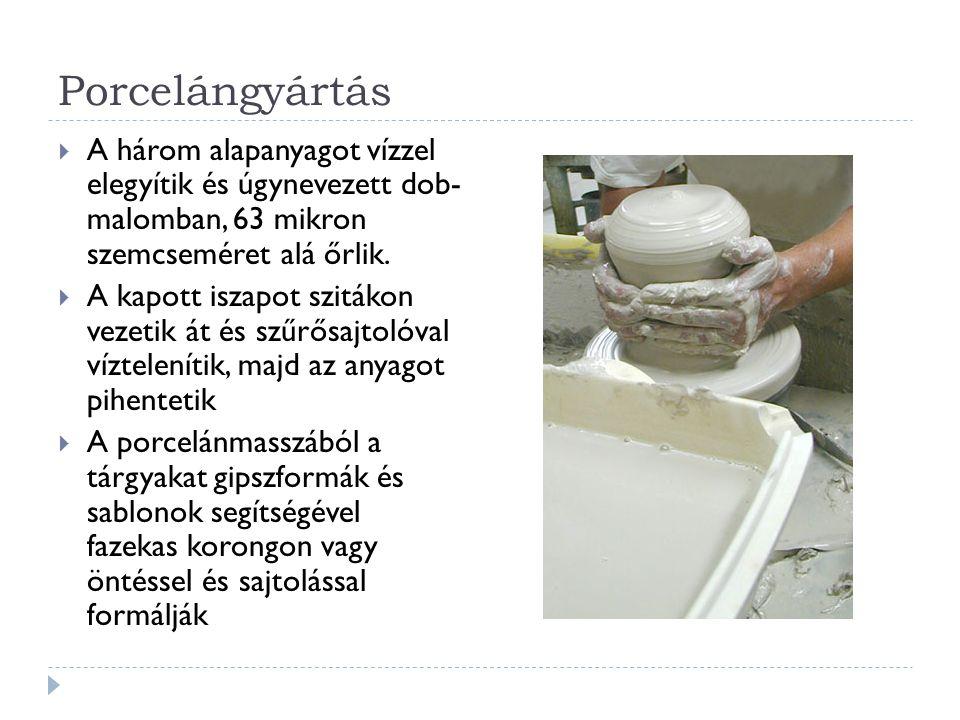 Porcelángyártás A három alapanyagot vízzel elegyítik és úgynevezett dob- malomban, 63 mikron szemcseméret alá őrlik.