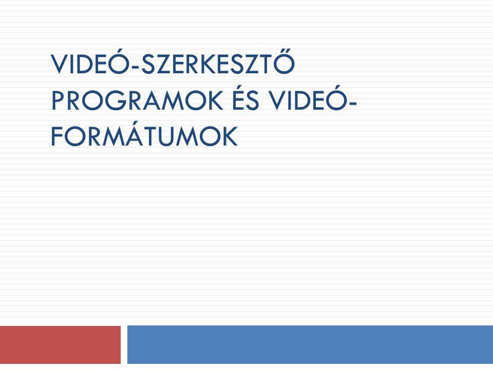 Videó-szerkesztő programok és videó-formátumok